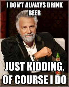 Beer Humor: Of course the Dos Equis Man drinks beer! I remember when he came to the Bakery