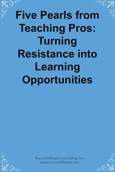 Five Pearls from Teaching Pros: Turning Resistance into Learning Opportunities