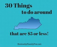 Kentucky Family Fun: 30 things to do with your kids in Kentucky that are $5 or less!