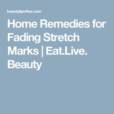 Home Remedies for Fading Stretch Marks | Eat.Live. Beauty