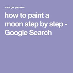 how to paint a moon step by step - Google Search