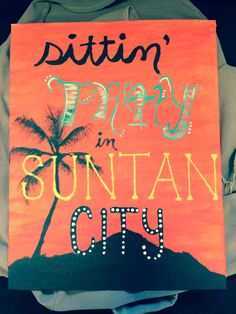 Just a cute little craft I did. Sittin' Pretty in Suntan City #sorority #canvas #crafting