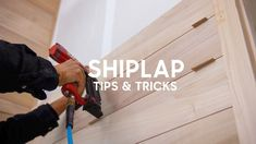 Installing Shiplap - Tips and Tricks