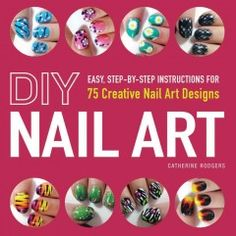 DIY Nail Art: Easy, Step-by-Step Instructions for 75 Creative Nail Art Designs by Catherine Rodgers - Inside this colorful guide to all things nails, you'll find seventy-five eye-catching designs including never-before-seen styles like Argyle, Light Burst, and Spiderweb Nails.   Complete with step-by-step photographs so you can nail your look every time, DIY Nail Art will have you saying goodbye to the nail salon--and hello to fashion-forward nails at home!