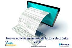 ¿Cuáles son las novedades para la facturación electrónica para este 2017? Descúbrelo en el siguiente artículo. #facturaelectrónica #contabilidad #microsip #castillocontadores #facturaciónelectrónica