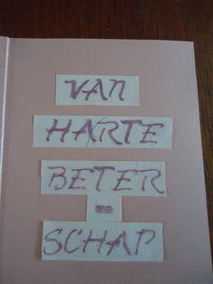 teken met een sjabloon een tekst op geschept papier. En plak dit op de binnenkant van een kaart. Je eigen naam kan er onder op een dun strookje.