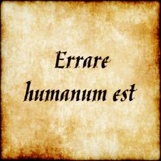 Errare humanum est - To err is human. #latin #phrase #quote #quotes - Follow us at facebook.com/LatinQuotesPhrases