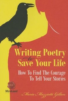 Writing Poetry to Save Your Life:How to Find the Courage to Tell Your Stories