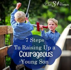 This world could use a few good Christian men---those who will stand for what's right and oppose injustice. Here are some steps for a mom who wants to raise up a courageous son! 7 Steps to Raising Up a Courageous Young Son ~ Club31Women