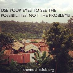Possibilities not problems.
