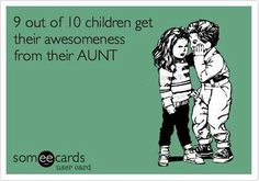 "Quotes: ""9 out of 10 children get their awesomeness from their aunt."" #quotes #genealogy #humor"