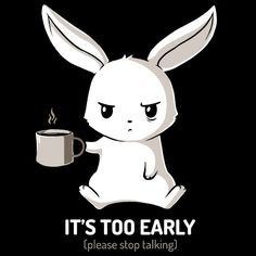 "Coffee T-Shirt that you'll absolutely love. ""Don't talk to me until I've had my coffee. Don't even talk to me after I've had my coffee."" Get ""Too Early"" only at TeeTurtle! Cute Animal Drawings, Cute Drawings, Cartoon Mignon, Funny Animals, Cute Animals, Art Mignon, Nerdy Shirts, Funny Shirts, Anime Kawaii"