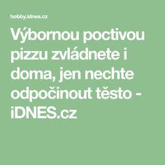 Výbornou poctivou pizzu zvládnete i doma, jen nechte odpočinout těsto  - iDNES.cz Jena, Pizza, Math, Math Resources, Mathematics
