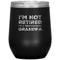 I'm Not Retired I'm A Professional Grandpa Appreciation Wine Tumbler 12 oz Funny Gifts For Friends, Gifts For Mom, Birthday Cup, Birthday Gifts, Paramedic Gifts, Wine Mom, Wine Tumblers, Laser Engraving, Wine Glass