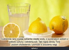 Jak szybko schudnąć? - Codziennie rano wypijaj szklankę ciepłej wody, z wyciśniętym sokiem z połówki cytryny i odrobiną soli. Taki napój obniży Twój poziom cholesterolu i pomoże w zrzuceniu wagi.