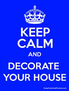 Keep Calm and DECORATE  YOUR HOUSE Poster