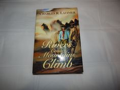 Rivers to Cross and Mountains to Climb by Charles R Latimer Western | eBay