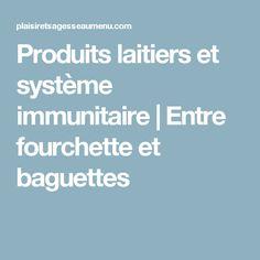 Produits laitiers et système immunitaire   Entre fourchette et baguettes