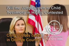 Will the Judge Listen to Child Testimony in Highly Contested Child Custody cases in Orange County? Family Law Attorney, Attorney At Law, Child Custody Lawyers, Orange County, Divorce, Parenting, Cases, California, Children