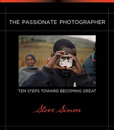 The passionate photographer ten steps toward becoming a great photographer