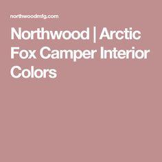 Northwood | Arctic Fox Camper Interior Colors