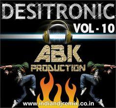 DESITRONIC VOL - 10 [ABK PRODUCTION]  http://www.abkproduction.in/2012/07/desitronic-vol-10-abk-production.html