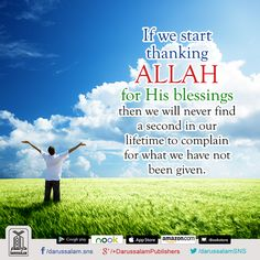 Wise Words (Quotation & Inspirations)  If we start thanking Allah for His blessings then we will never find a second in our lifetime to complain for what we have not been given.  [Quotation, Source: brother Abu Dujana] #VersesOfQuran #QuoteOfTheDay #Quran #VersesOfQuran