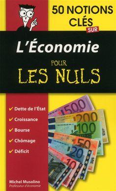 """330 MUS - 50 notions clés sur l'économie / M. Musolino. """"BCE, déficit budgétaire, dette, chômage : l'économie est devenue un des thèmes majeurs de notre vie quotidienne, de notre actualité, et chacun de nous a compris aujourd'hui qu'un battement d'aile de papillon à la bourse de Tokyo peut déclencher une crise économique majeure à Paris. Pourtant, nombreux sont ceux qui n'avoueront jamais être perdus dans cet océan de nouvelles""""."""