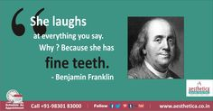 She laughs at everything you say. Why ? Because she has FINE TEETH. - Benjamin Franklin To book an appointment, Call +919830183000 Or log on to www.aesthetica.co.in  ‪#‎GeneralDentistry‬, ‪#‎AestheticaDental‬,