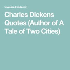 Charles Dickens Quotes (Author of A Tale of Two Cities)