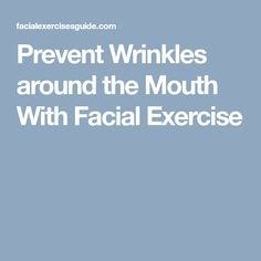 Prevent Wrinkles around the Mouth With Facial Exercise