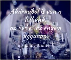 """Akármiből is van a lelkünk, az enyém és az övé ugyanaz."" - Emily Bronte 