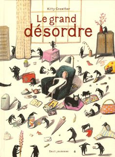 "By Kitty Crowther. ""Le grande désordre""."