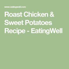 Roast Chicken & Sweet Potatoes Recipe - EatingWell