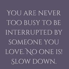 Slow Down, Amazing Quotes, Calm, Awesome Quotes