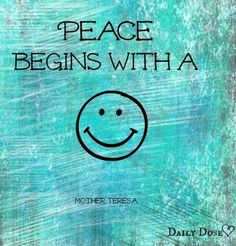 Peace begins w a smile quote