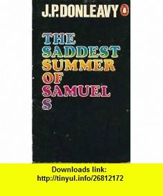 Saddest Summer of Samuel S (9780140028324) J P Donleavy , ISBN-10: 0140028323  , ISBN-13: 978-0140028324 ,  , tutorials , pdf , ebook , torrent , downloads , rapidshare , filesonic , hotfile , megaupload , fileserve