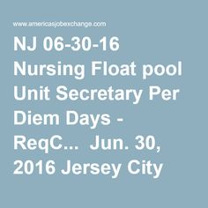 NJ 06-30-16 Nursing Float pool Unit Secretary Per Diem Days - ReqC...  Jun. 30, 2016 Jersey City Medical Center / Barnabas He Jersey City, NJ  You are in demand everywhere...but it pays to come here! If you want to work in a premier hospital that wins awards, nurtures people, and tirelessly strives to advance care, you'l... Emergency Room RN PD 3p - 3a - ReqCode 00050775  Jun. 30, 2016 Jersey City Medical Center / Barnabas He Jersey City, NJ  You are in demand everywhere...but it pays to…