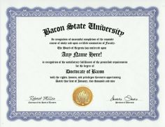 Bacon Degree: Custom Gag Diploma Doctorate Certificate (Funny Customized Joke Gift - Novelty Item) by GD Novelty Items. $13.99. One customized novelty certificate (8.5 x 11 inch) printed on premium certificate paper with official border. Includes embossed Gold Seal on certificate. Custom produced with your own personalized information: Any name and any date you choose.