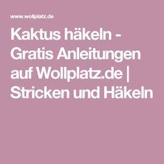 Kaktus häkeln - Gratis Anleitungen auf Wollplatz.de | Stricken und Häkeln