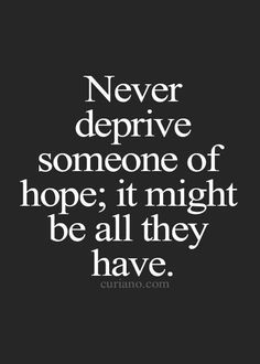 Never deprive someone of hope; it might be all they have. #quote