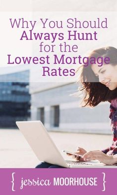 Why you should always hunt for the lowest mortgage rates.