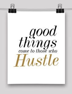 Good Things Come to Those Who Hustle 8x10 Poster by ThisGirlGabbie, $12.00