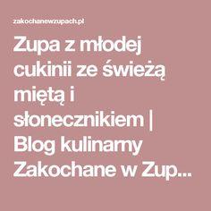 Zupa z młodej cukinii ze świeżą miętą i słonecznikiem | Blog kulinarny Zakochane w Zupach.pl Blog, Recipes, Blogging, Ripped Recipes, Cooking Recipes, Medical Prescription, Recipe