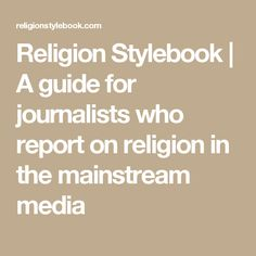 Religion Stylebook | A guide for journalists who report on religion in the mainstream media