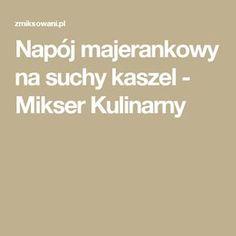 Napój majerankowy na suchy kaszel - Mikser Kulinarny