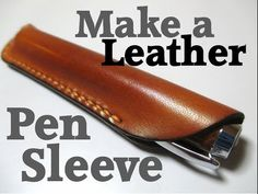 How to make a leather pen sleeve - YouTube