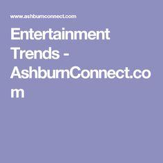 Entertainment Trends - AshburnConnect.com