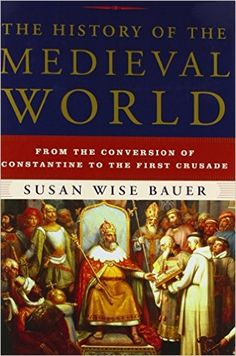 Amazon.com: The History of the Medieval World: From the Conversion of Constantine to the First Crusade (9780393059755): Susan Wise Bauer: Books