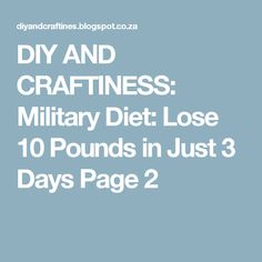 DIY AND CRAFTINESS: Military Diet: Lose 10 Pounds in Just 3 Days Page 2